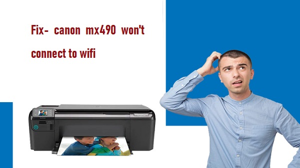 canon mx490 won't connect to wifi